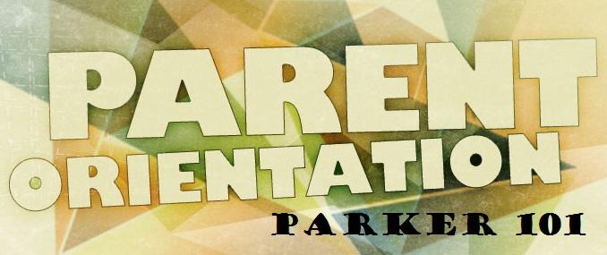 Parent Orientation Parker 101